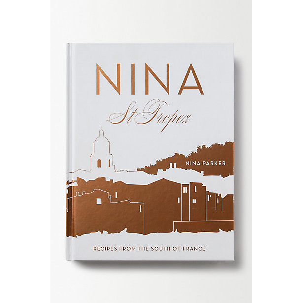 Nina St Tropez: Recipes from the South of France